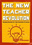 The New Teacher Revolution : Changing Education for a New Generation of Learners, Stumpenhorst, Joshua D. (Daniel), 1483376400