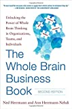 The Whole Brain Business Book, Second Edition: Unlocking the Power of Whole Brain Thinking in Orga