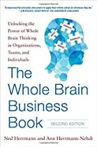 DOWNLOAD The Whole Brain Business Book, Second Edition: Unlocking the Power of Whole Brain Thinking in Organizations, Teams, and Individuals [Z.I.P]