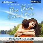This Thing Called Love: A Mirror Lake Novel | Miranda Liasson