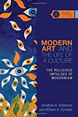 Modern Art and the Life of a Culture: The Religious Impulses of Modernism (Studies in Theology and the Arts) Paperback