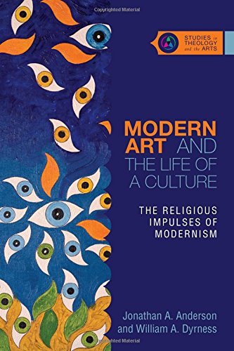 Modern Art and the Life of a Culture: The Religious Impulses of Modernism (Studies in Theology and the Arts) ()