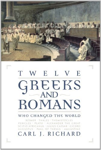 By Carl J. Richard - Twelve Greeks And Romans Who Changed The World: 1st (first) Edition
