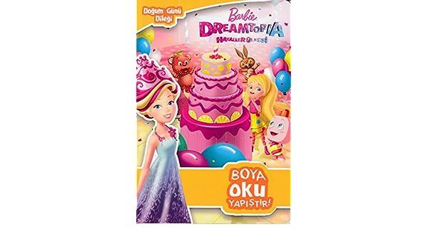 Barbie Dreamtopia Hayaller Ulkesi Dogum Gunu Dilegi Boya Oku