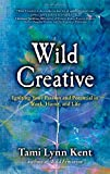 img - for Wild Creative: Igniting Your Passion and Potential in Work, Home, and Life by Tami Lynn Kent (2014-08-26) book / textbook / text book