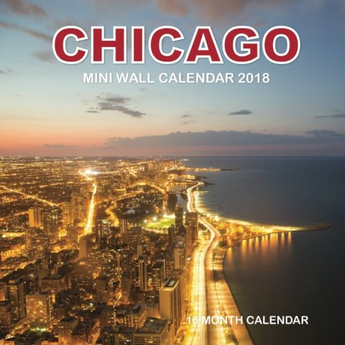 Chicago Mini Wall Calendar 2018: 16 Month Calendar ebook