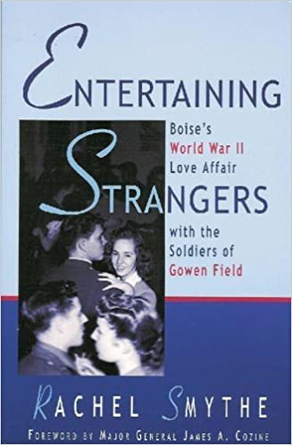 Entertaining Strangers: Boise's Wartime Love Affair with the Soldiers of Gowen Field