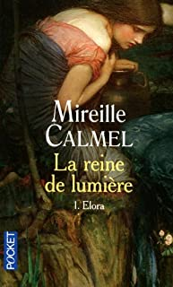 La reine de lumière : [1] : Elora, Calmel, Mireille