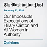 Our Impossible Expectations of Hillary Clinton and All Women in Authority | Deborah Tannen