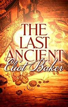 The Last Ancient by [Baker, Eliot]