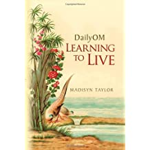 DailyOM: Learning to Live by Madisyn Taylor (2011-02-15)