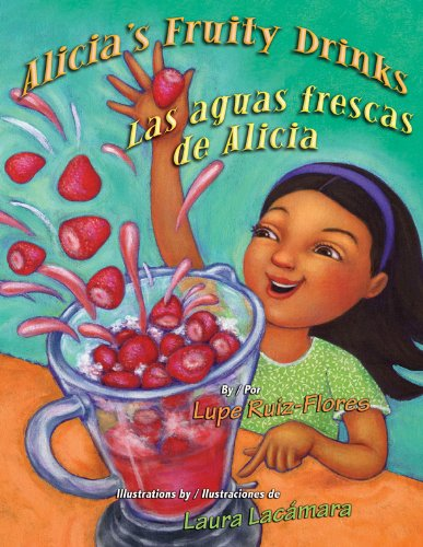 [Alicia's Fruity Drinks / Las Aguas Frescas De Alicia (English and Spanish Edition)] (Homemade Costumes Teenage Girls)