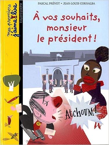 A Vos Souhaits Monsieur Le Prsident Pascal Prevot 9782747033855 Amazon Books