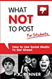 What Not to Post for Students, P. K. Renner, 0615799523