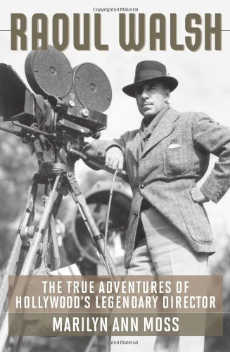 raoul-walsh-the-true-adventures-of-hollywoods-legendary-director-screen-classics