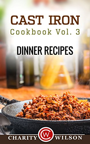 CAST IRON COOKBOOK: Vol.3 Dinner Recipes (Cast Iron Recipes) by [Wilson, Charity, Recipe Journal, My]
