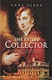img - for The Exiled Collector: William Bankes And the Making of an English Country House book / textbook / text book