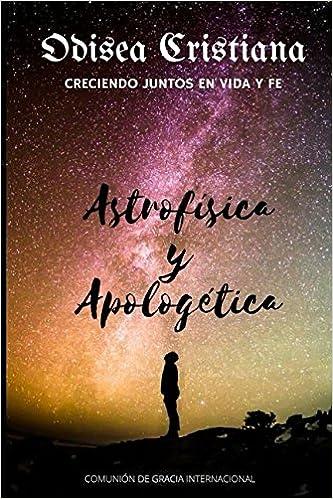 Astrofísica y Apologética (Odisea Cristiana) (Spanish Edition) (Spanish)