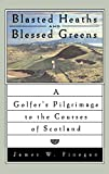 Blasted Heaths and Blessed Greens: A Golfer's Pilgrimage to the Courses of Scotland