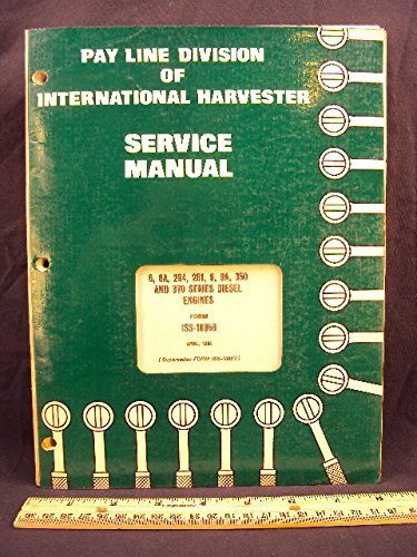 International Harvester Pay Line 6 6A 264 281 9 9A 350 370 Series Diesel Engine Service - Company Harvester International