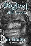 Bigfoot Still Lives in Idaho (Bigfoot Lives)
