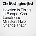 Isolation Is Rising in Europe. Can Loneliness Ministers Help Change That? | Rick Noack
