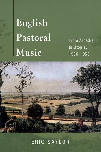 Read Online English Pastoral Music: From Arcadia to Utopia, 1900-1955 PDF
