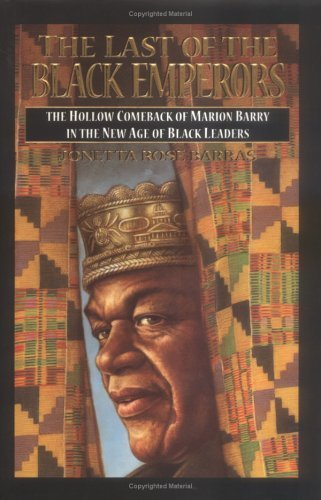 Books : The Last of the Black Emperors: The Hollow Comeback of Marion Barry in a New Age of Black Leaders by Jonetta Rose Barras (1998-06-01)