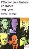 L'élection présidentielle en France, 1958-2007 par Winock