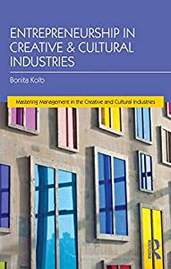 Entrepreneurship for the Creative and Cultural Industries (Mastering Management in the Creative and Cultural Industries) from Routledge
