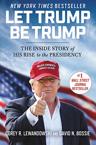 Book cover from Let Trump Be Trump: The Inside Story of His Rise to the Presidency by Corey R. Lewandowski