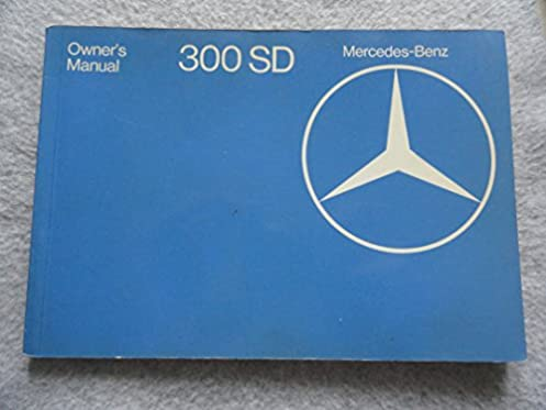 1979 mercedes benz 300sd owners manual 300 sd mercedes amazon com rh amazon com 1985 mercedes 300sd owners manual 1981 mercedes 300sd owners manual