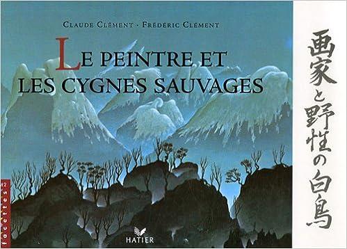 Le Peintre Et Les Cygnes Sauvages Amazon Claude Clment