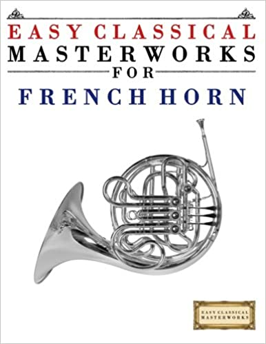 ;IBOOK; Easy Classical Masterworks For French Horn: Music Of Bach, Beethoven, Brahms, Handel, Haydn, Mozart, Schubert, Tchaikovsky, Vivaldi And Wagner. great Season mejor Ahora Aguas
