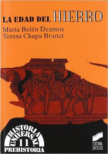 La Edad del Hierro: 11 Historia universal. Prehistoria: Amazon.es: Belen Deamos, Maria: Libros