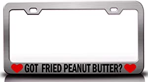 Custom Brother - GOT Fried Peanut Butter? Food Vegetable Fruit Metal Car SUV Truck License Plate Frame Ch d82