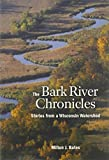 img - for The Bark River Chronicles: Stories from a Wisconsin Watershed by Bates, Milton J. (2012) Paperback book / textbook / text book