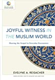 img - for Joyful Witness in the Muslim World: Sharing the Gospel in Everyday Encounters (Mission in Global Community) book / textbook / text book