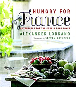Hungry for france adventures for the cook food lover alexander hungry for france adventures for the cook food lover alexander lobrano steven rothfeld jane sigal 0884703912576 amazon books forumfinder Choice Image