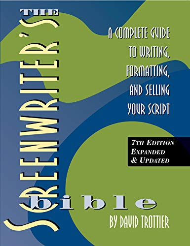 The Screenwriter's Bible, 7th Edition, A Complete Guide to Writing, Formatting, and Selling Your Scr