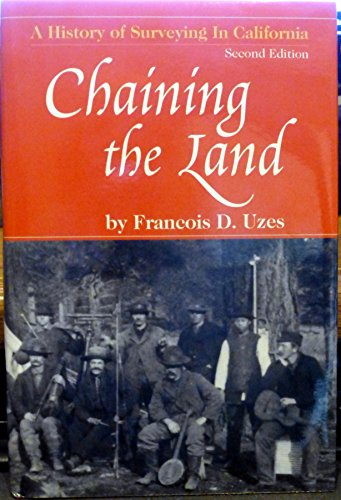 Chaining the Land Second Edition Revised a History of Surveying in California