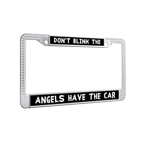 Amazon.com: DON\'T BLINK THE ANGELS HAVE THE CAR License Plate Frame ...