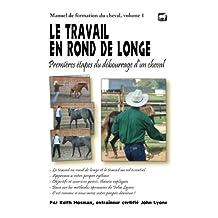 Le travail en rond de longe: Premières étapes du débourrage d'un cheval (Manuel de formation du cheval t. 1) (French Edition)