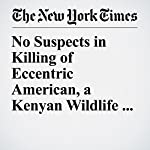 No Suspects in Killing of Eccentric American, a Kenyan Wildlife Expert | Jeffrey Gettleman