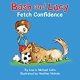 Bash and Lucy Fetch Confidence, Lisa Cohn and Michael Cohn, 0615809758