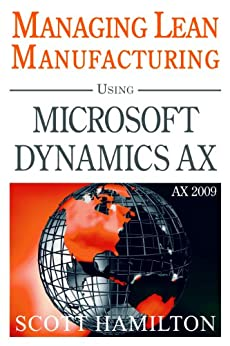 Managing Lean Manufacturing Using Microsoft Dynamics AX 2009
