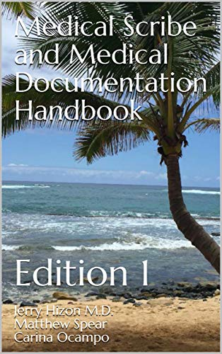 Medical Scribe and Medical Documentation Handbook: Edition 1 by [Hizon M.D., Jerry, Spear, Matthew, Ocampo, Carina, Leon, Sara, Morrison, Logan]