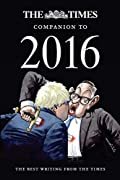 A year of political earthquakes, global sporting events and continuing terror threats. The Times Companion to 2016 covers some of the most insightful journalism from the newspaper. These are the stories behind the headlines covered by The Times te...