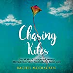 Chasing Kites: One Woman's Unexpected Journey Through Infertility, Adoption, and Foster Care | Rachel McCracken