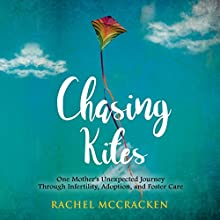 Chasing Kites: One Woman's Unexpected Journey Through Infertility, Adoption, and Foster Care Audiobook by Rachel McCracken Narrated by Lori Felipe-Barkin